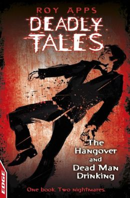 The Hangover and Dead Man Drinking: EDGE - Deadly Tales