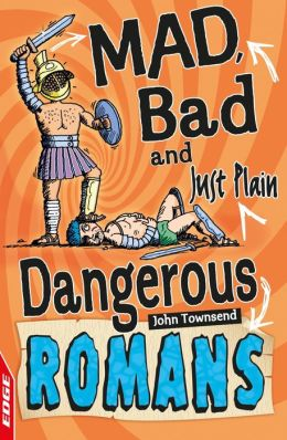EDGE: Mad, Bad and Just Plain Dangerous: Romans