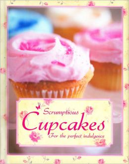 Scrumptious Cupcakes: For the Perfect Indulgence