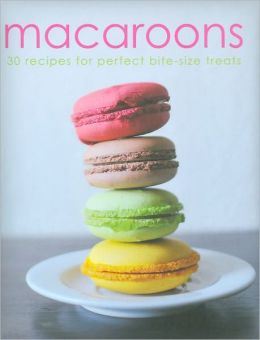 Macaroons: 30 Recipes for Perfect Bite-size Treats