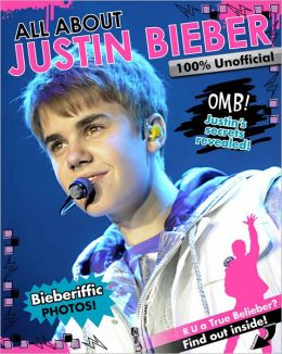 All About Justin Bieber - 100% Unofficial