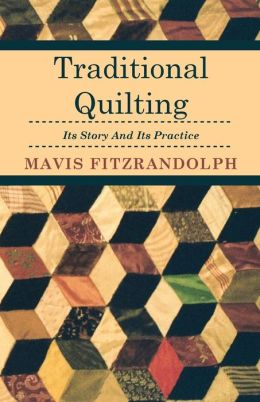Traditional Quilting - Its Story And Its Practice