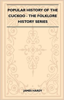 Popular History Of The Cuckoo (Folklore History Series)