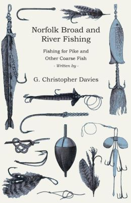 Norfolk Broad and River Fishing - Fishing for Pike and Other Coarse Fish
