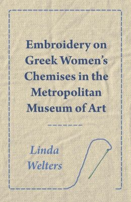 Embroidery On Greek Women's Chemises In The Metropolitan Museum Of Art