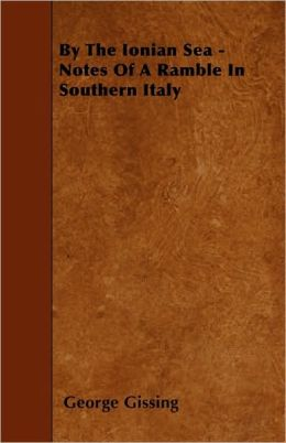 By the Ionian Sea - Notes of a Ramble in Southern Italy