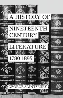 A History of Nineteenth Century Literature 1780-1895