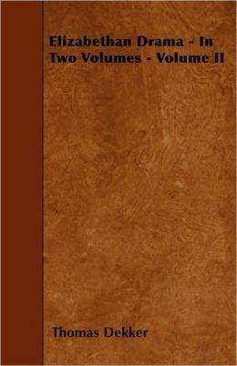 Elizabethan Drama - In Two Volumes - Volume II