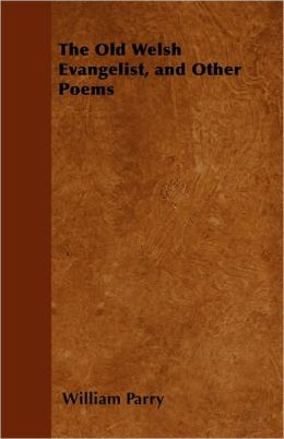 The Old Welsh Evangelist, And Other Poems