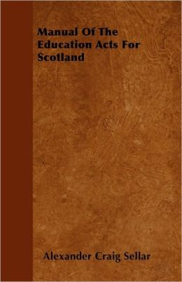 Manual of the Education Acts for Scotland