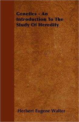 Genetics - An Introduction to the Study of Heredity