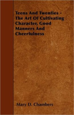 Teens And Twenties - The Art Of Cultivating Character, Good Manners And Cheerfulness