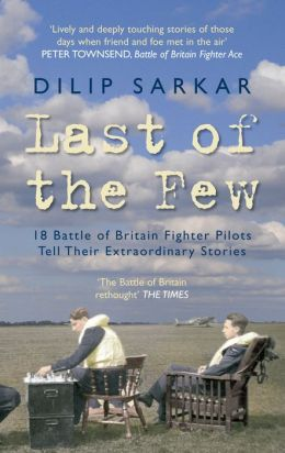 Last of the Few: 18 Battle of Britain Fighter Pilots Tell Their Extraordinary Stories