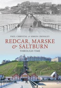 Redcar, Marske & Saltburn Through Time