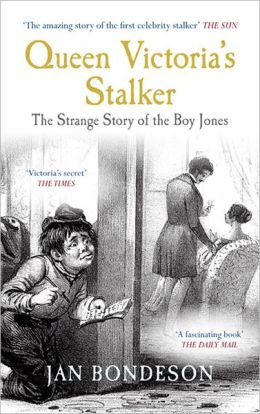 Queen Victoria's Stalker: The Strange Story of the Boy Jones