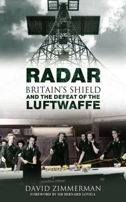 Radar: Britain's Shield and the Defeat of the Luftwaffe