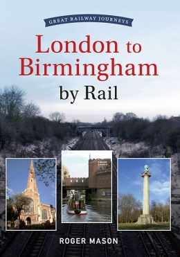 Great Railway Journeys: London to Birmingham by Rail
