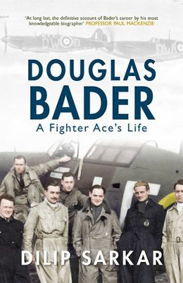 Douglas Bader: A Fighter Ace's Life