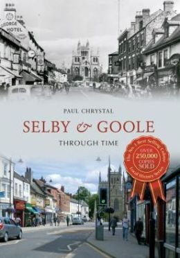 Selby & Goole Through Time. Paul Chrystal
