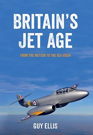 Britain's Jet Age Volume 1: From the Meteor to the Sea Vixen