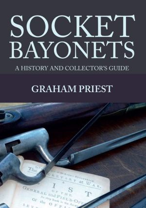 Socket Bayonets: A History and Collector's Guide