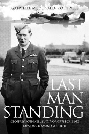 Last Man Standing: Geoffrey Rothwell, Survivor of 71 Missions, POW and Last of the SOE Pilots