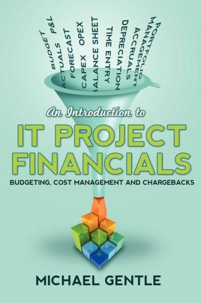 An Introduction To It Project Financials - Budgeting, Cost Management And Chargebacks.