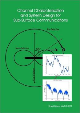 Channel Characterisation and System Design for Sub-Surface Communications