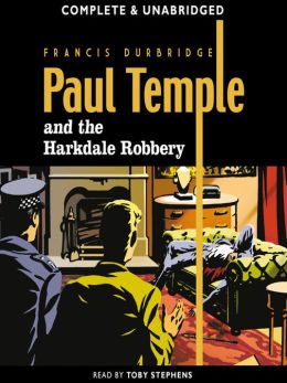 Paul Temple & the Harkdale Robbery - Francis Durbridge