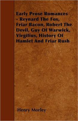 Early Prose Romances - Reynard The Fox, Friar Bacon, Robert The Devil, Guy Of Warwick, Virgilius, History Of Hamlet And Friar Rush