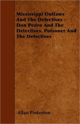 Mississippi Outlaws and the Detectives Don Pedro and the Detectives Poisoner and the Detectives Allan Pinkerton