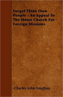 Forget Thine Own People - An Appeal To The Home Church For Foreign Missions