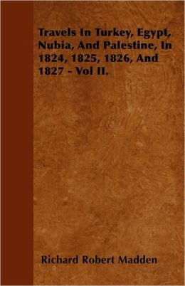 Travels in Turkey, Egypt, Nubia, and Palestine, in 1824, 1825, 1826, and 1827 - Vol II.
