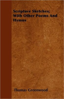 Scripture Sketches; With Other Poems And Hymns