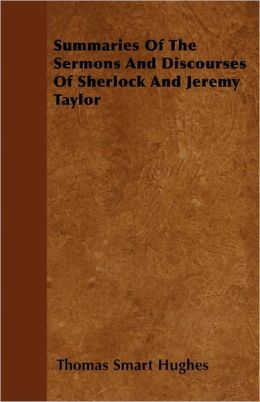 Summaries Of The Sermons And Discourses Of Sherlock And Jeremy Taylor