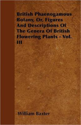 British Phaenogamous Botany, Or, Figures And Descriptions Of The Genera Of British Flowering Plants - Vol. Iii