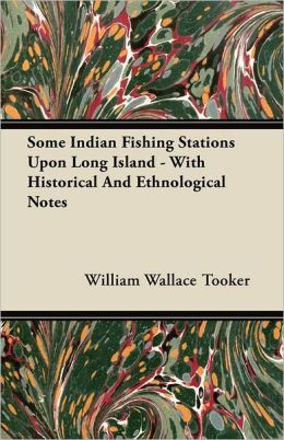Some Indian Fishing Stations Upon Long Island - With Historical And Ethnological Notes