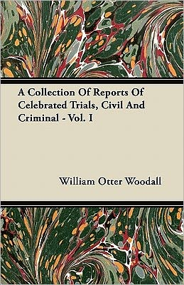 A Collection Of Reports Of Celebrated Trials, Civil And Criminal - Vol. I