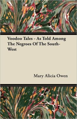 Voodoo Tales - As Told Among the Negroes of the South-West