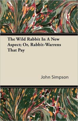 The Wild Rabbit In A New Aspect; Or, Rabbit-Warrens That Pay