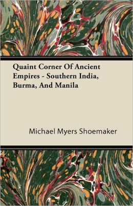 Quaint Corner Of Ancient Empires - Southern India, Burma, And Manila