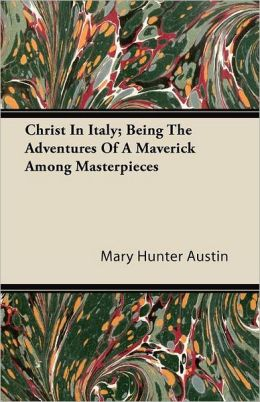 Christ In Italy; Being The Adventures Of A Maverick Among Masterpieces