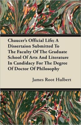 Chaucer's Official Life; A Dissertaion Submitted to the Faculty of the Graduate School of Arts and Literature in Candidacy for the Degree of Doctor of