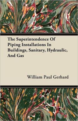 The Superintendence of Piping Installations in Buildings, Sanitary, Hydraulic, and Gas