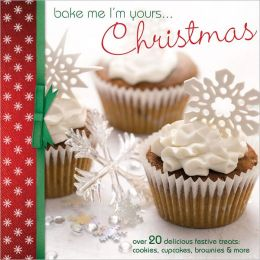 Bake Me I'm Yours...Christmas: Over 20 delicious festive treats - cookies, cupcakes, brownies & more