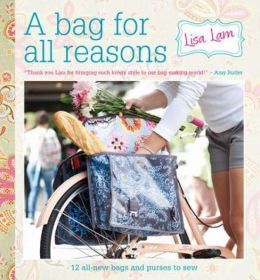 A Bag for All Reasons: 12 all-new bags and purses to sew