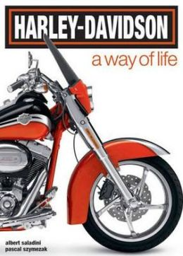 Harley Davidson: A Way of Life. Albert Saladini and Pascal Szymezak