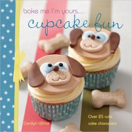 Bake me I'm yours... Cupcake Fun: Over 25 Cute Cake Characters