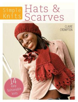 Simple Knits - Hats & Scarves: 14 Easy Fashionable Knits