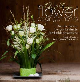 Chic & Unique Flower Arrangements: Over 35 Modern Designs for Simple Floral Table Decorations